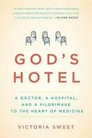 God's Hotel: A Doctor, A Hospital, And A Pilgrimage To The Heart Of Medicine:...