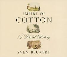 Empire of Cotton : A Global History by Sven Beckert (2014, CD, Unabridged)