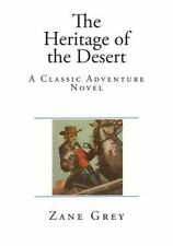 The Heritage of the Desert : A Classic Adventure Novel by Zane Grey (2015,...