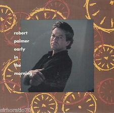 ROBERT PALMER Early In The Morning / Disturbing Behavior 45