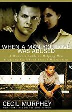When a Man You Love Was Abused: A Woman's Guide to Helping Him Overcome Childhoo