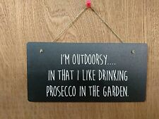 I'm Outdoorsy in that I like drinking Prosecco in the garden Sign Plaque