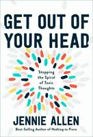 Get Out of Your Head: Stopping the Spiral of Toxic Thoughts by Jennie Allen...