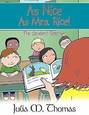 As Nice As Mrs Rice! : The Student Teacher by Julia M. Thomas (2009, Paperback)