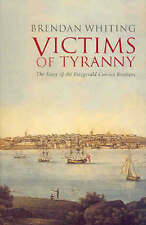 Victims of Tyranny: The History of the Fitzgerald Convict Brothers by Brendan...