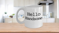 Hello Handsome Mug Coffee Cup Funny Gift for Husband Son Partner Lover