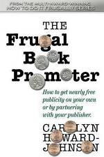 The Frugal Book Promoter: Second Edition: How to get nearly free publicity on yo
