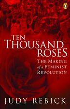 Ten Thousand Roses: The Making Of A Feminist Revol