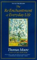 The Re-enchantment of Everyday Life by Moore, Thomas