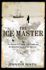 The Ice Master : The Doomed 1913 Voyage of the Karluk by Jennifer Niven (2000, H