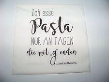 """3  Servietten Spruch """"Ich esse Pasta nur an Tagen die mit """"g"""" enden..."""" Napkin"""