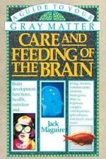 Care and Feeding of the Brain : A Guide to Your Gray Matter by Jack Maguire...
