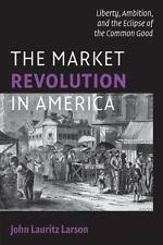 The Market Revolution in America (Paperback or Softback)