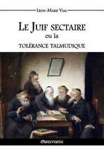 Le Juif Sectaire Ou La Tolerance Talmudique (Paperback or Softback)
