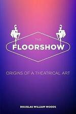 The Floorshow: Revised Edition by Woods, Douglas William -Paperback