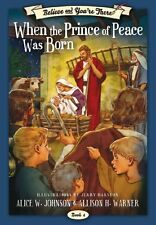Believe and Youre There, vol. 4: When the Prince of Peace Was Born by Alice W.
