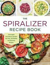 The Spiralizer Recipe Book : From Apple and Cabbage Slaw to Zoodles, 150...