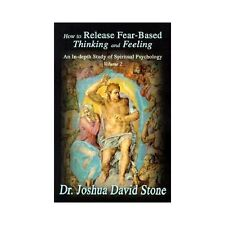 How to Release Fear-Based Thinking and Feeling: An In-Depth Study of Spiritual P