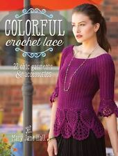 Colorful Crochet Lace : 22 Chic Garments and Accessories by Mary Jane Hall (2015