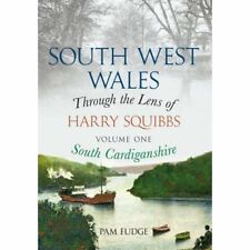 South West Wales Through the Lens of Harry Squibbs: Volume 1 So... 9781445634326
