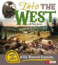 Into the West : Causes and Effects of U. S. Westward Expansion by Terry...