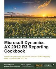 Microsoft Dynamics AX 2012 R3 Reporting Cookbook by Agarwal, Deepak New,,