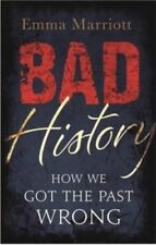 Bad History: How We Got the Past Wrong   by Emma Marriott