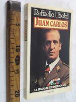 JUAN CARLOS SPAGNA RAFFAELLO UBOLDI RIZZOLI 1985 I ED BIOGRAFIE LIBRO SC90
