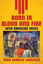 Born in Blood and Fire Vol. 2 : Latin American Voices by John Charles Chasteen (