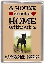 "Manchester Terrier Dog Fridge Magnet ""A HOUSE IS NOT A HOME"" by Starprint"