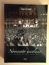 NOVECENTO ASCOLANO Un secolo di vita cittadina Luca Luna