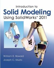 Introduction to Solid Modeling Using SolidWorks 2011 by William Howard, Joseph M