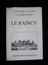 LE RAINCY éd.numérotée 1992 Dulaure/Joanne/Labedollière Paris éd. du bastion