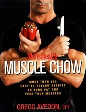 Mens Health Muscle Chow: More Than 150 Easy-to-Follow Recipes to Burn Fat and F
