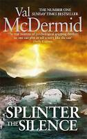 Splinter the Silence: (Tony Hill and Carol Jordan, Book 9), McDermid, Val, Very