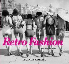 Retro Fashion: The Way We Were, , Gosling, Lucinda, Good, 2015-10-01,