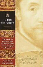 In the Beginning : The Story of the King James Bible and How It Changed a...