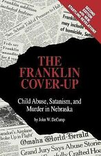 The Franklin Cover-Up : Child Abuse, Satanism and Murder in Nebraska by John...