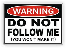 Warning - Do Not Follow Me Vinyl Decal / Bumper Sticker Window Jeep Truck 4x4