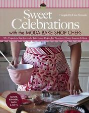 Sweet Celebrations with Moda Bakeshop Chefs: 35 Projects to Sew from Jelly Roll