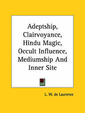 Adeptship, Clairvoyance, Hindu Magic, Occult Influence, Mediumship And Inner Sit