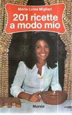 N60 201 ricette a modo mio Maria Luisa Migliari Mursia ed. 1978