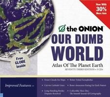 Our Dumb World: The Onion's Atlas of The Planet Earth, 73rd Edition The Onion,