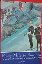 A NEW: Forty Mile to Bonanza - North West Mounted Police
