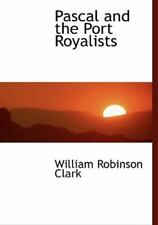 Pascal and the Port Royalists: By William Robinson Clark