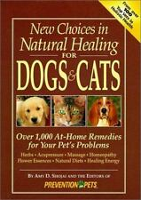New Choices in Natural Healing for Dogs & Cats: Over 1,000 At-Home Remedies for