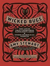 Wicked Bugs: The Louse That Conquered Napoleon's Army & Other Diabolical Inse…