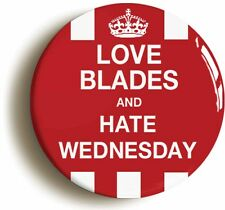 LOVE BLADES HATE WEDNESDAY BADGE BUTTON PIN (Size is 1inch/25mm diameter)
