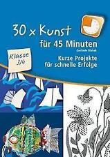 30 x Kunst für 45 Minuten - Klasse 3/4 von Gerlinde Blahak (2010, Kunststoffeinband)
