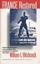 France Restored: Cold War Diplomacy and the Quest for Leadership in Europe, 1944